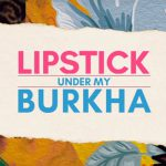 Lipstick Under My Burkha (2017 ) Hindi Movie Short Review